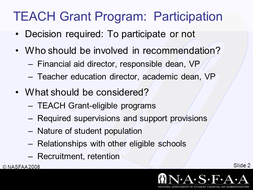 TEACH Grant Program: Participation Decision required: To participate or not Who should be involved in recommendation? –Financial aid director, respons