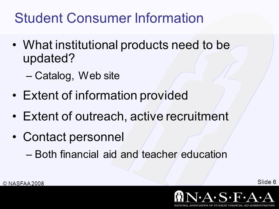 Student Consumer Information What institutional products need to be updated? –Catalog, Web site Extent of information provided Extent of outreach, act