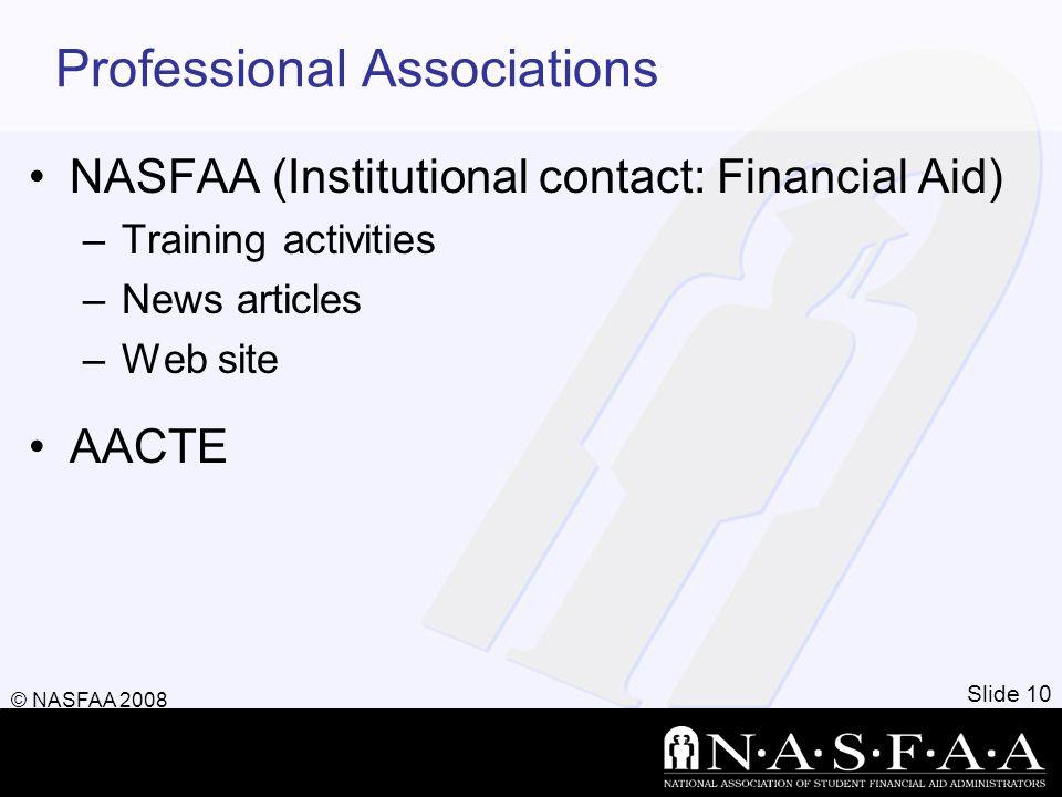 Professional Associations NASFAA (Institutional contact: Financial Aid) –Training activities –News articles –Web site AACTE Slide 10 © NASFAA 2008