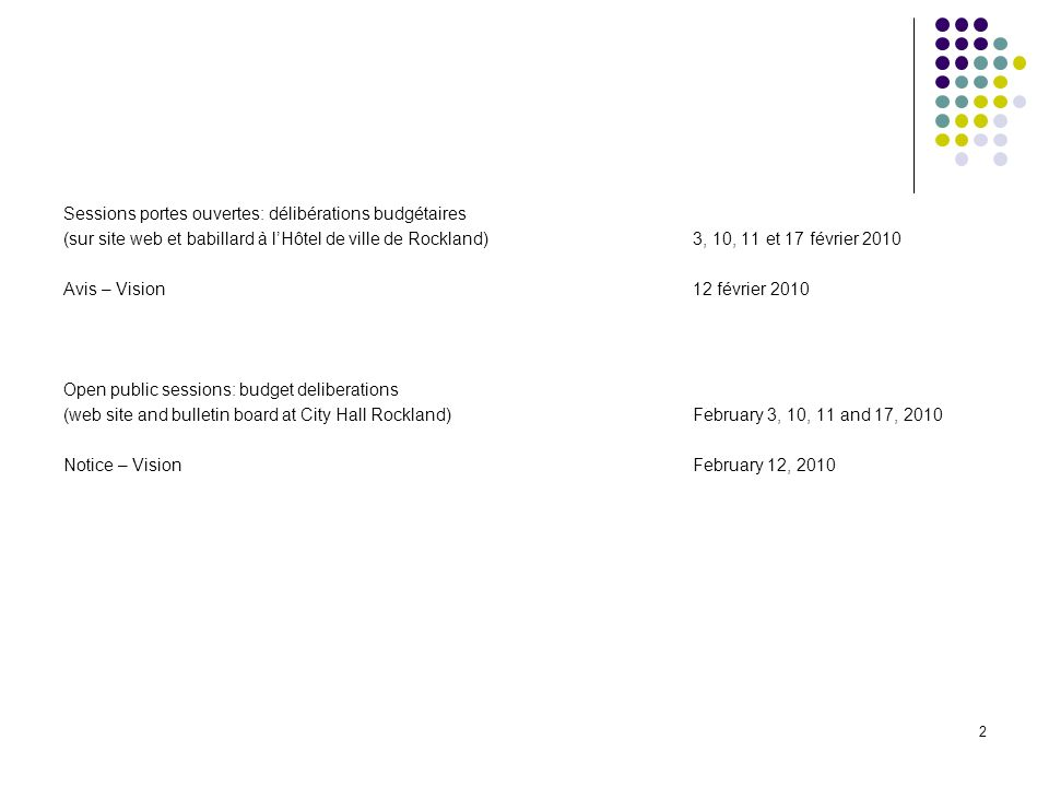 2 Sessions portes ouvertes: délibérations budgétaires (sur site web et babillard à lHôtel de ville de Rockland)3, 10, 11 et 17 février 2010 Avis – Vision12 février 2010 Open public sessions: budget deliberations (web site and bulletin board at City Hall Rockland)February 3, 10, 11 and 17, 2010 Notice – VisionFebruary 12, 2010