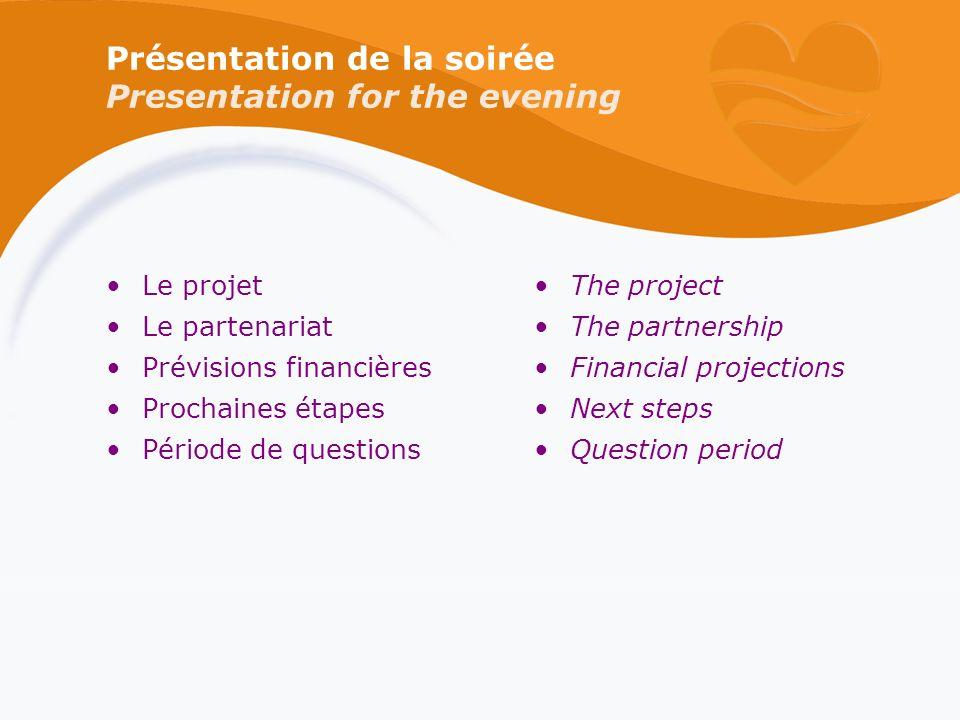 Présentation de la soirée Presentation for the evening Le projet Le partenariat Prévisions financières Prochaines étapes Période de questions The proj