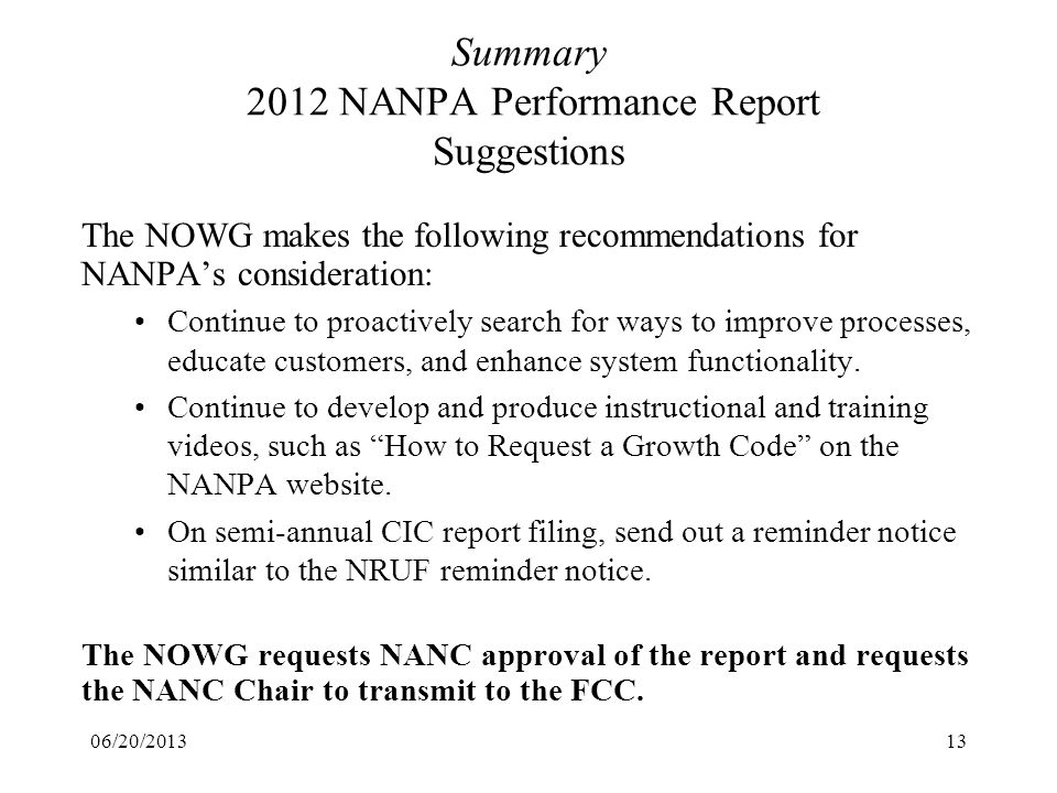 06/20/201313 Summary 2012 NANPA Performance Report Suggestions The NOWG makes the following recommendations for NANPAs consideration: Continue to proa