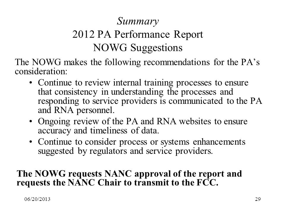 06/20/201329 Summary 2012 PA Performance Report NOWG Suggestions The NOWG makes the following recommendations for the PAs consideration: Continue to r