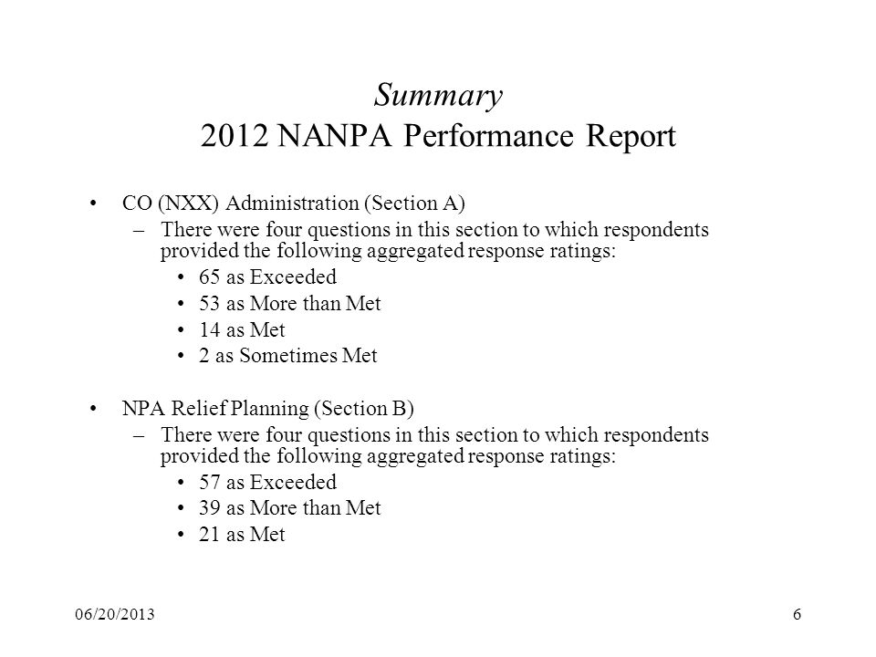 06/20/20136 Summary 2012 NANPA Performance Report CO (NXX) Administration (Section A) –There were four questions in this section to which respondents