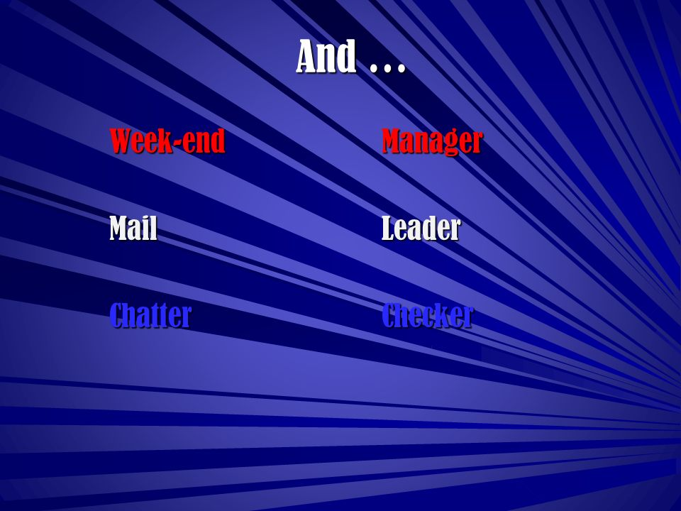 And … Week-end Manager Week-end Manager MailLeader Chatter Checker
