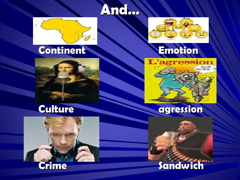 And… Continent Emotion Cultureagression CrimeSandwich