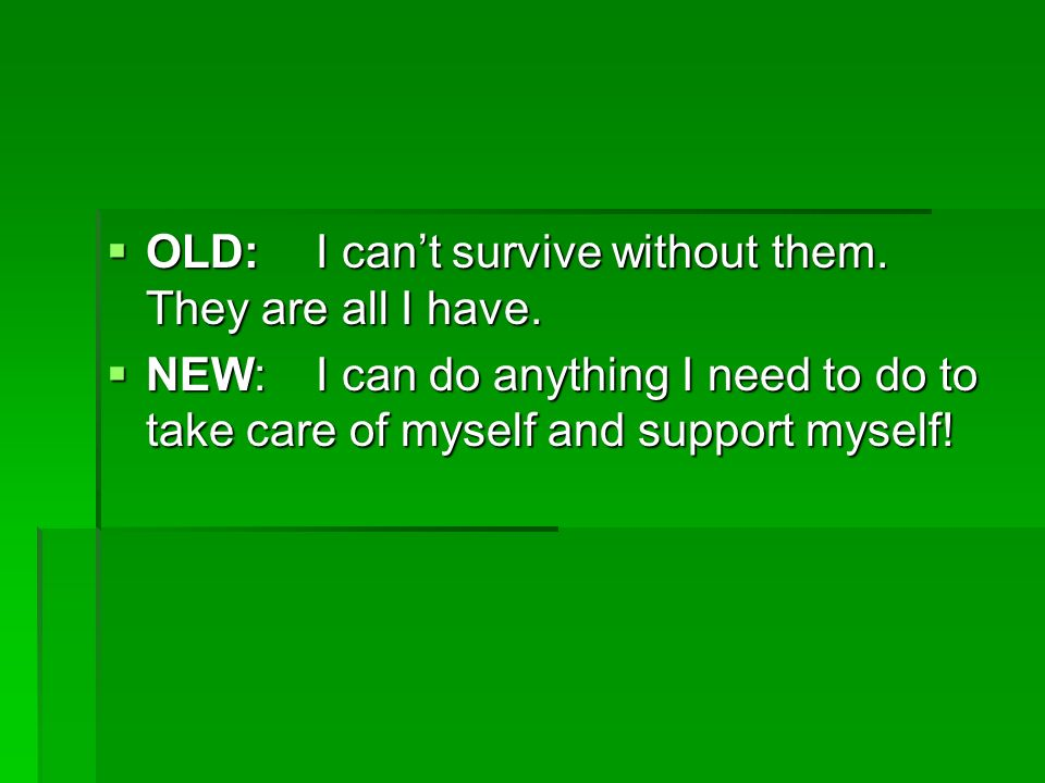 OLD: I cant survive without them. They are all I have. OLD: I cant survive without them. They are all I have. NEW: I can do anything I need to do to t