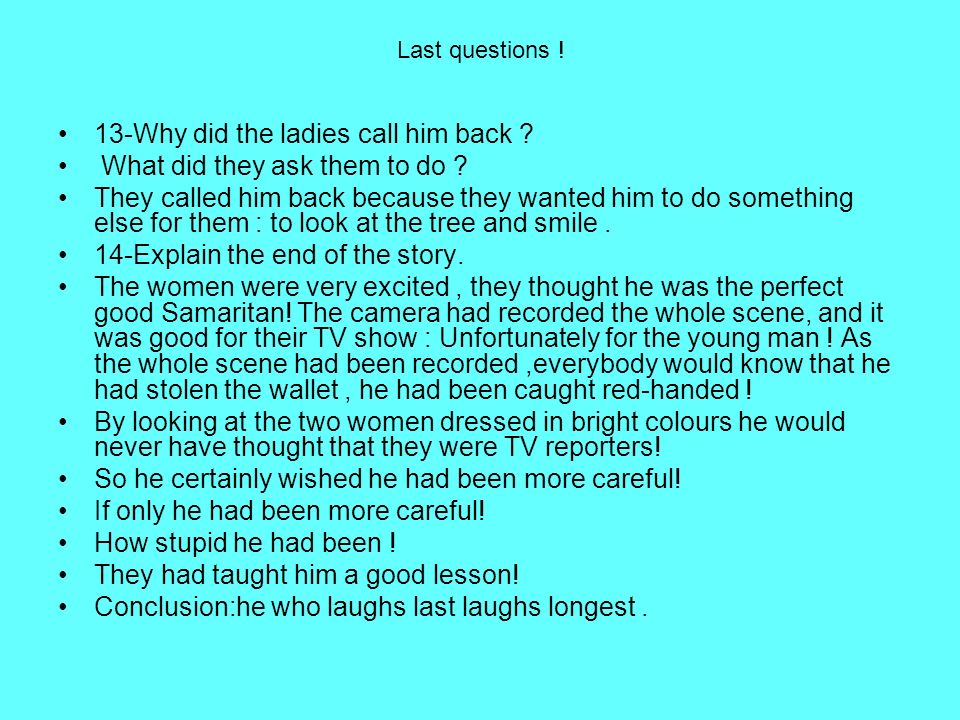 Last questions ! 13-Why did the ladies call him back ? What did they ask them to do ? They called him back because they wanted him to do something els