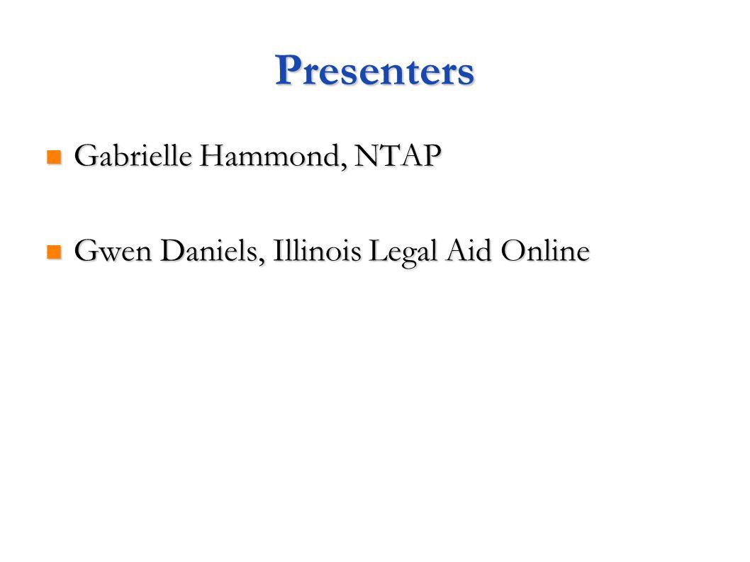 Presenters Gabrielle Hammond, NTAP Gabrielle Hammond, NTAP Gwen Daniels, Illinois Legal Aid Online Gwen Daniels, Illinois Legal Aid Online