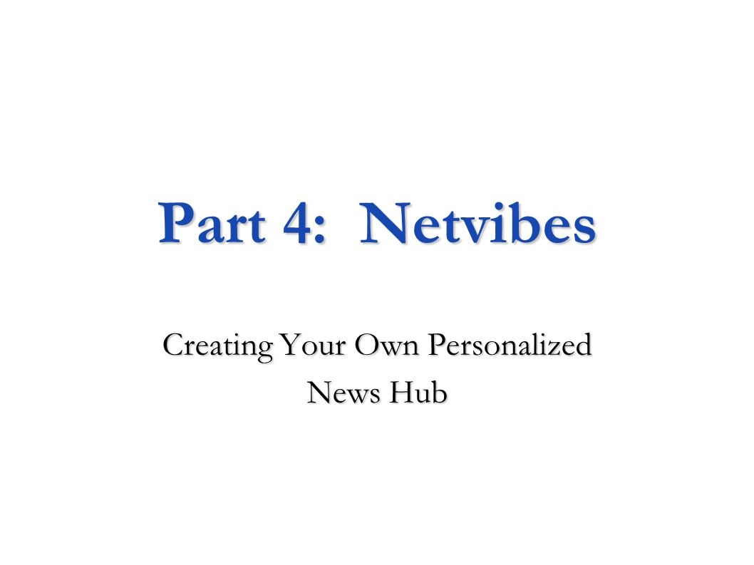 Part 4: Netvibes Creating Your Own Personalized News Hub