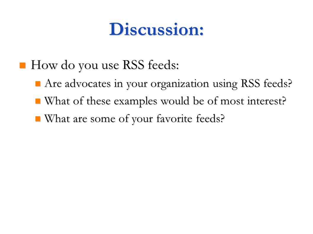 Discussion: How do you use RSS feeds: How do you use RSS feeds: Are advocates in your organization using RSS feeds? Are advocates in your organization