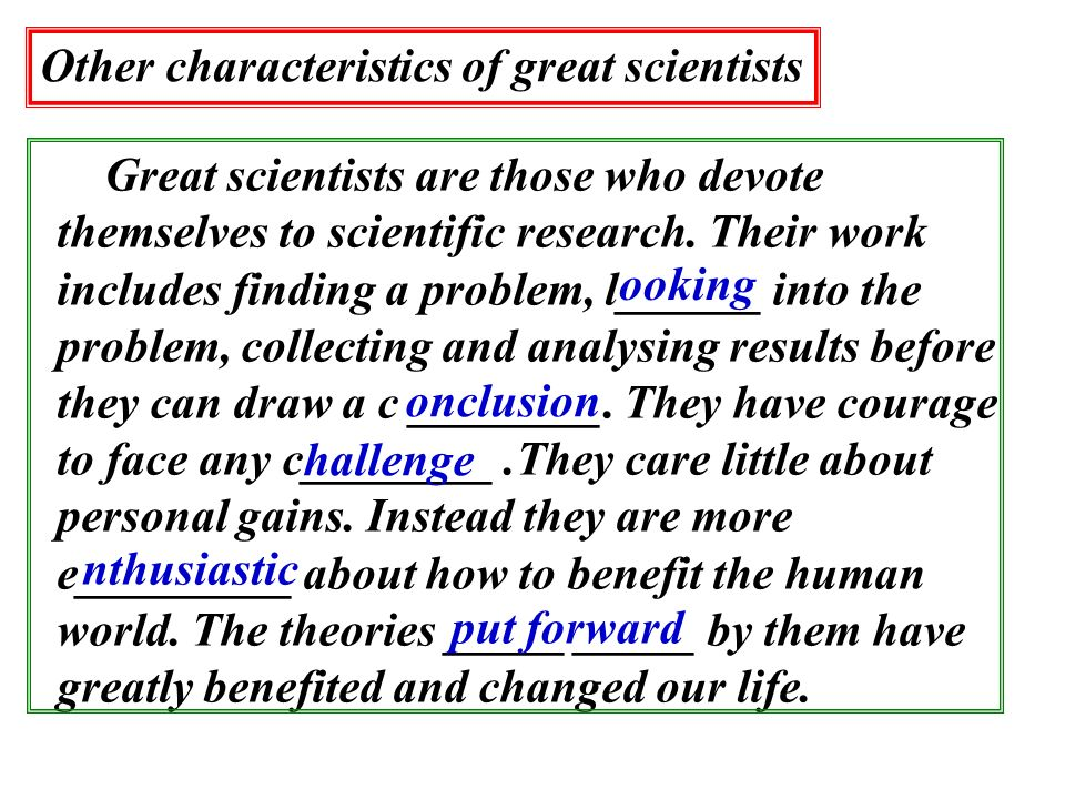 Other characteristics of great scientists Great scientists are those who devote themselves to scientific research. Their work includes finding a probl