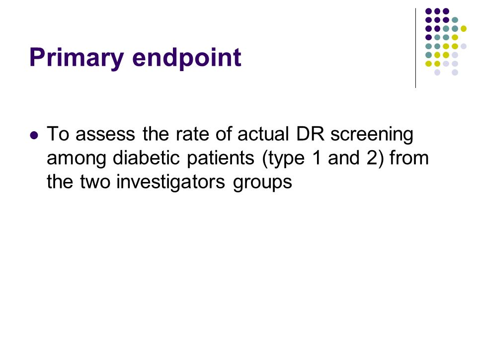 Secondary endpoints Improvement of the GPs knowledge of retinian condition of their patients satisfaction and compliance of patients regarding the photographic screening method rate of patients that accept the photographic screening method NB: no assessment of the efficiency of screening