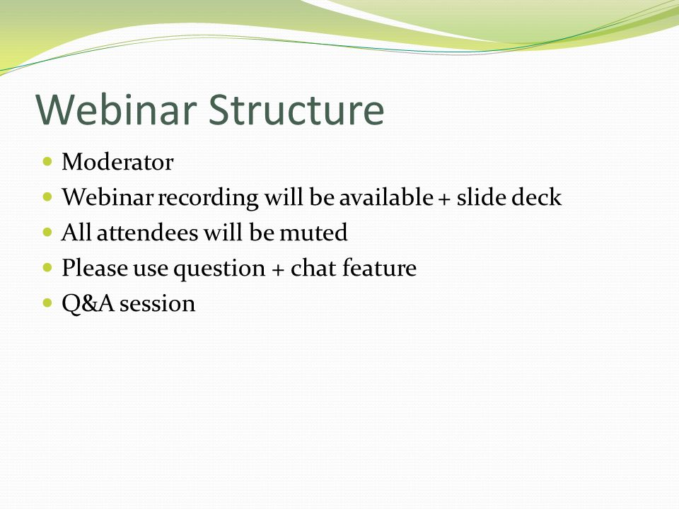 Webinar Structure Moderator Webinar recording will be available + slide deck All attendees will be muted Please use question + chat feature Q&A sessio