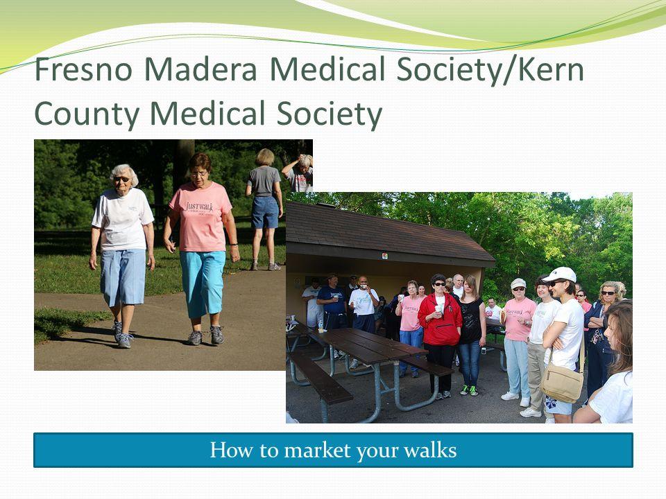Fresno Madera Medical Society/Kern County Medical Society How to market your walks