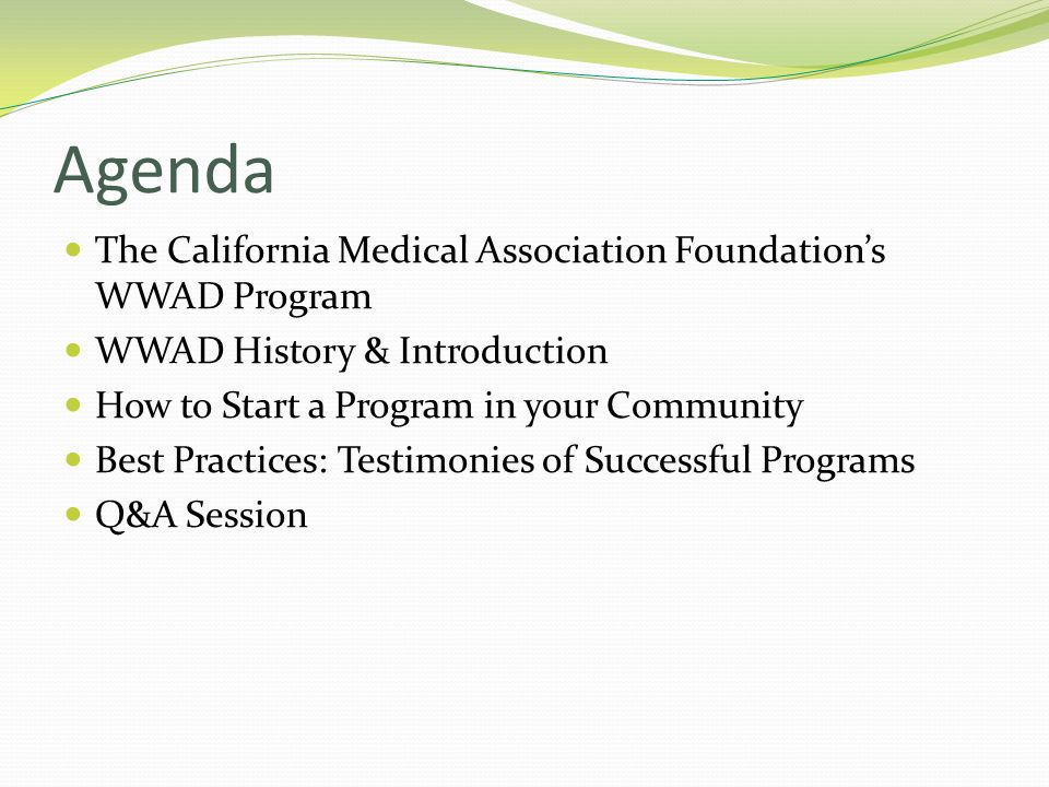 Agenda The California Medical Association Foundations WWAD Program WWAD History & Introduction How to Start a Program in your Community Best Practices