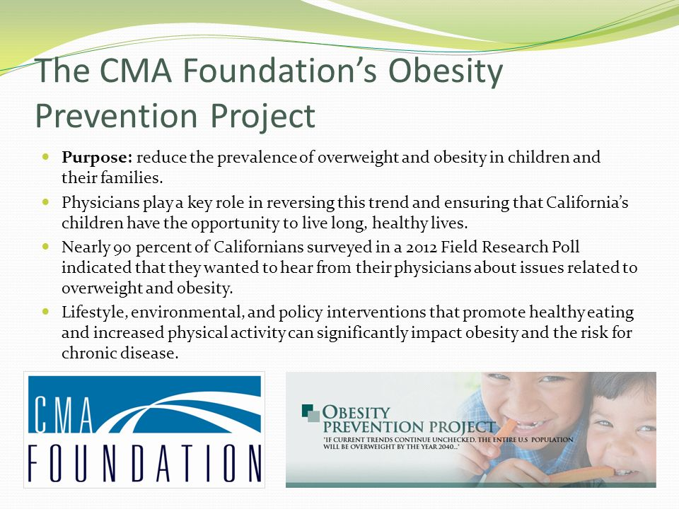 The CMA Foundations Obesity Prevention Project Purpose: reduce the prevalence of overweight and obesity in children and their families. Physicians pla