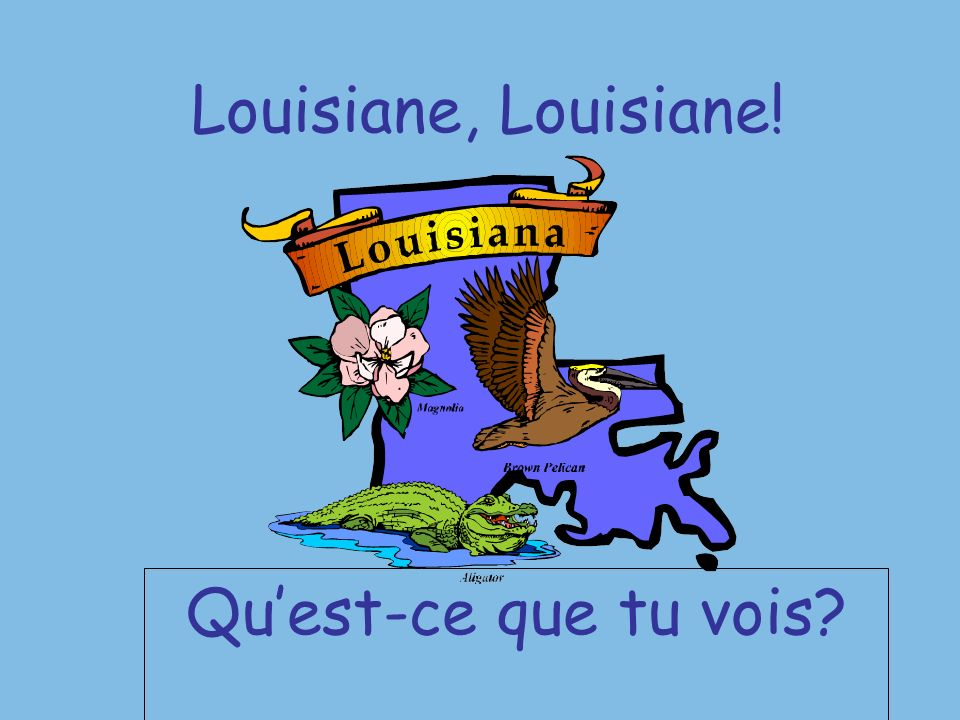 Louisiane, Louisiane! Quest-ce que tu vois