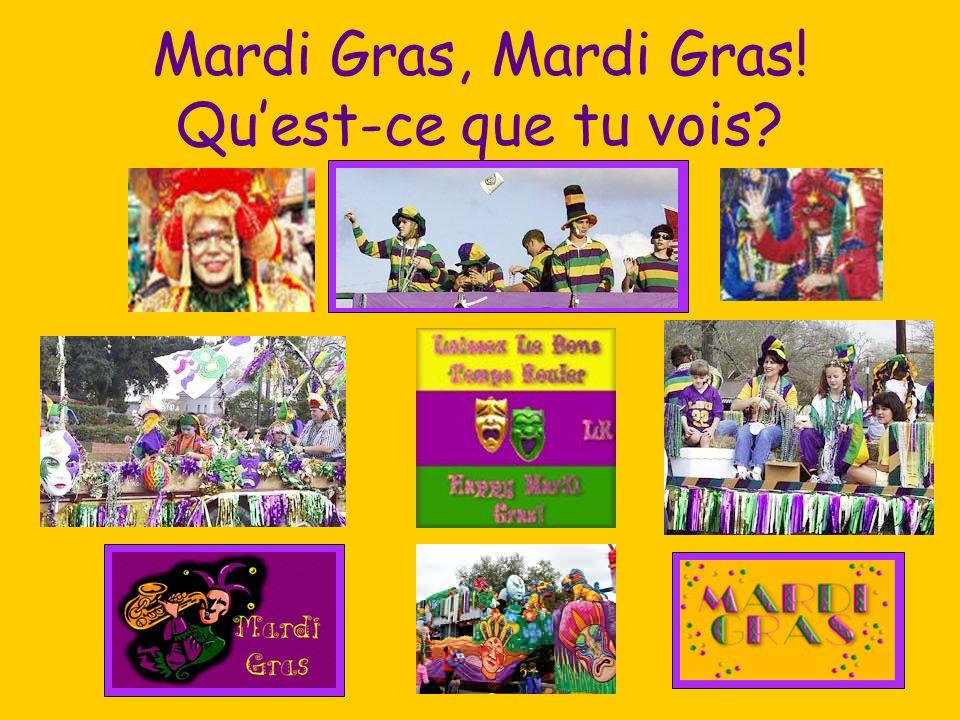 Mardi Gras, Mardi Gras! Quest-ce que tu vois