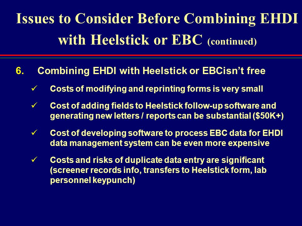 Issues to Consider Before Combining EHDI with Heelstick or EBC (continued) 6.Combining EHDI with Heelstick or EBCisnt free Costs of modifying and repr