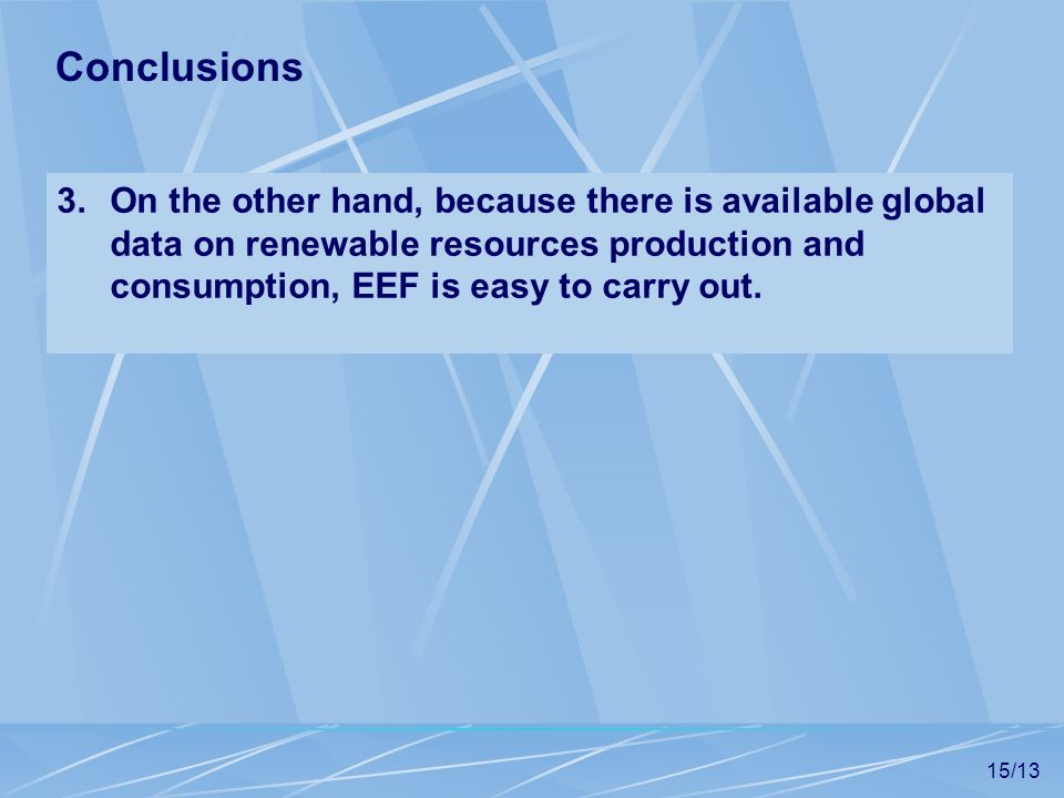 15/13 3.On the other hand, because there is available global data on renewable resources production and consumption, EEF is easy to carry out. Conclus
