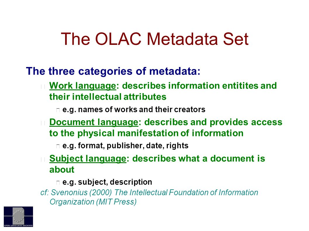 The OLAC Metadata Set The three categories of metadata: Work language: describes information entitites and their intellectual attributes e.g.