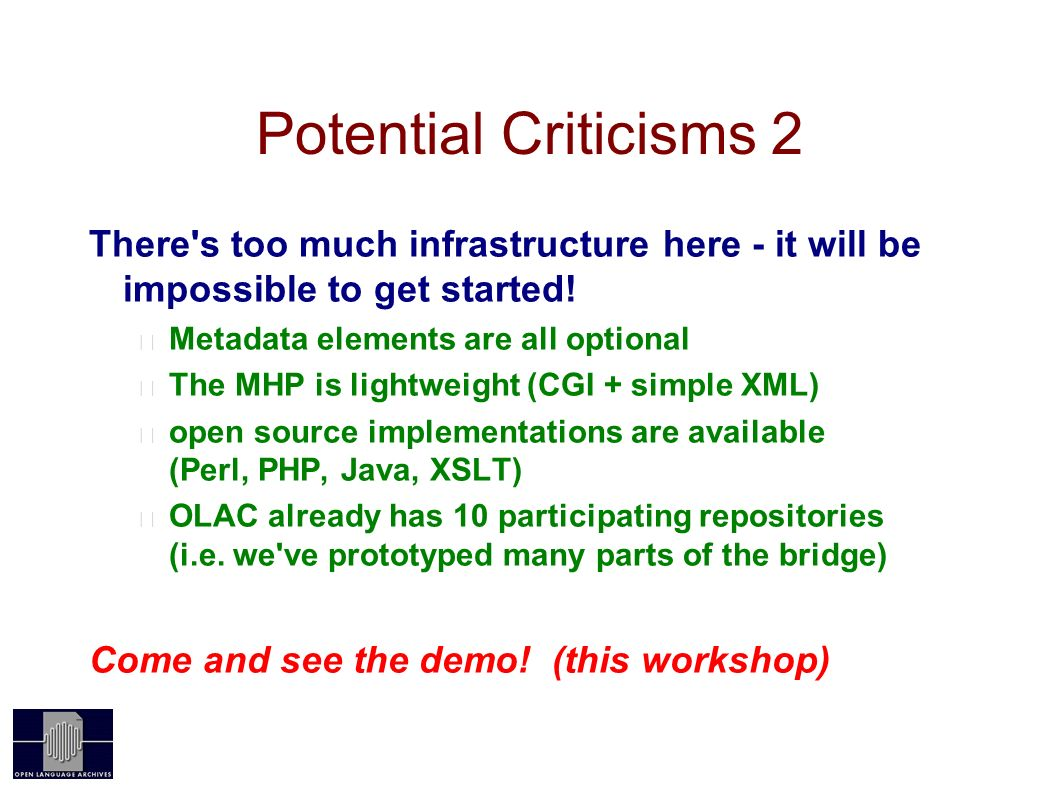 Potential Criticisms 2 There s too much infrastructure here - it will be impossible to get started.