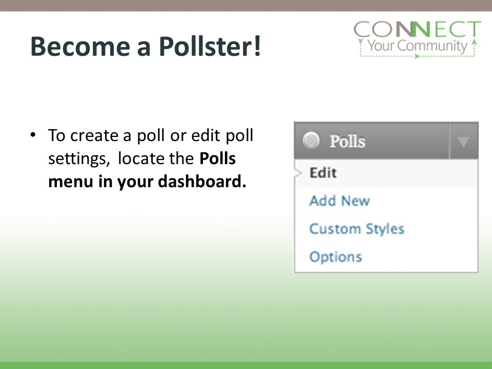 Become a Pollster! To create a poll or edit poll settings, locate the Polls menu in your dashboard.