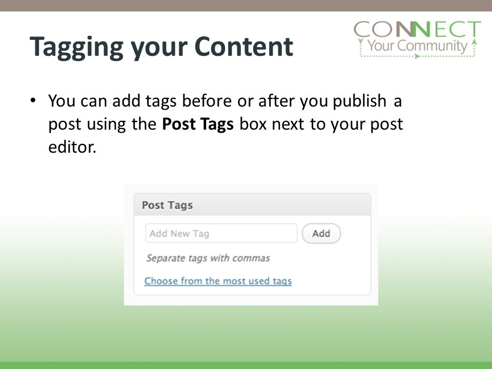 Tagging your Content You can add tags before or after you publish a post using the Post Tags box next to your post editor.