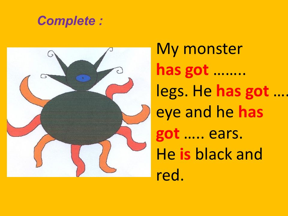 My monster has got …….. legs. He has got …. eye and he has got ….. ears. He is black and red. Complete :