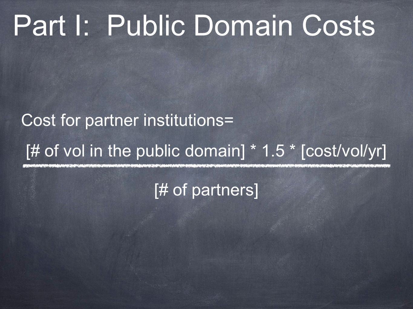 Cost for partner institutions= [# of vol in the public domain] * 1.5 * [cost/vol/yr] [# of partners] Part I: Public Domain Costs