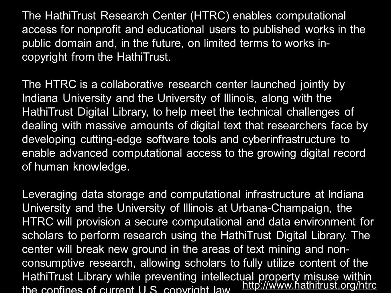 The HathiTrust Research Center (HTRC) enables computational access for nonprofit and educational users to published works in the public domain and, in