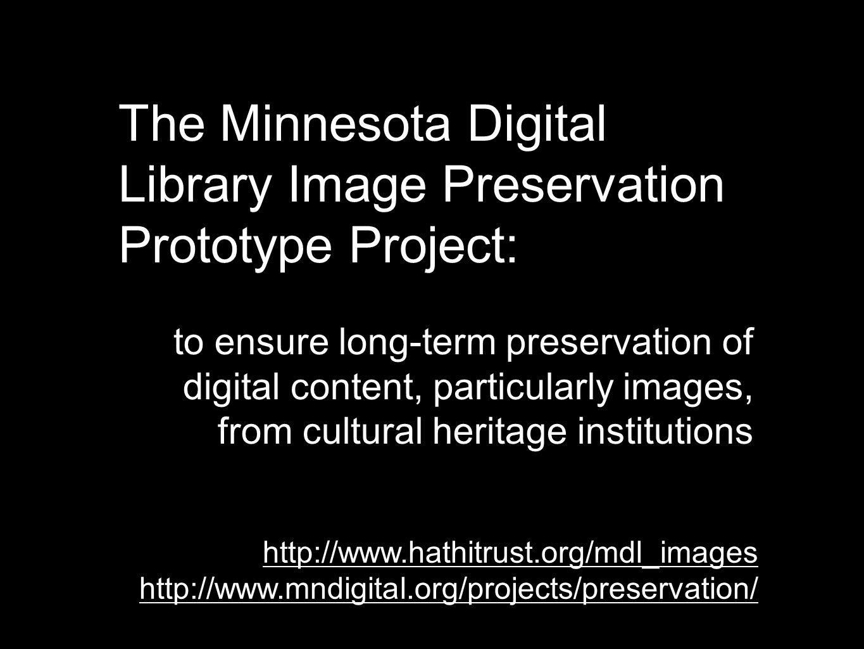http://www.hathitrust.org/mdl_images http://www.mndigital.org/projects/preservation/ The Minnesota Digital Library Image Preservation Prototype Projec