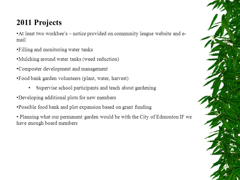 2011 Projects At least two workbees – notice provided on community league website and e- mail Filling and monitoring water tanks Mulching around water