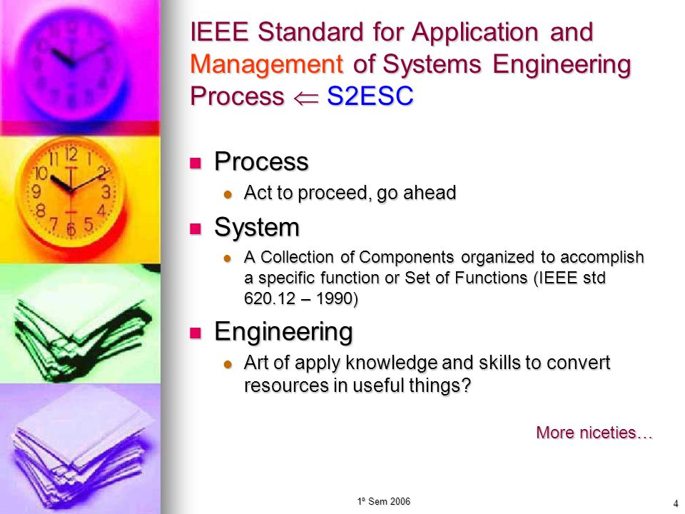 1º Sem 2006 4 IEEE Standard for Application and Management of Systems Engineering Process S2ESC Process Process Act to proceed, go ahead Act to procee