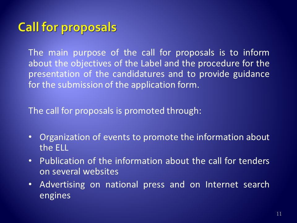 11 The main purpose of the call for proposals is to inform about the objectives of the Label and the procedure for the presentation of the candidatures and to provide guidance for the submission of the application form.