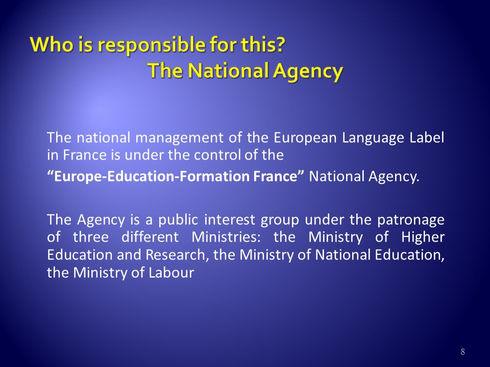 8 The national management of the European Language Label in France is under the control of the Europe-Education-Formation France National Agency.