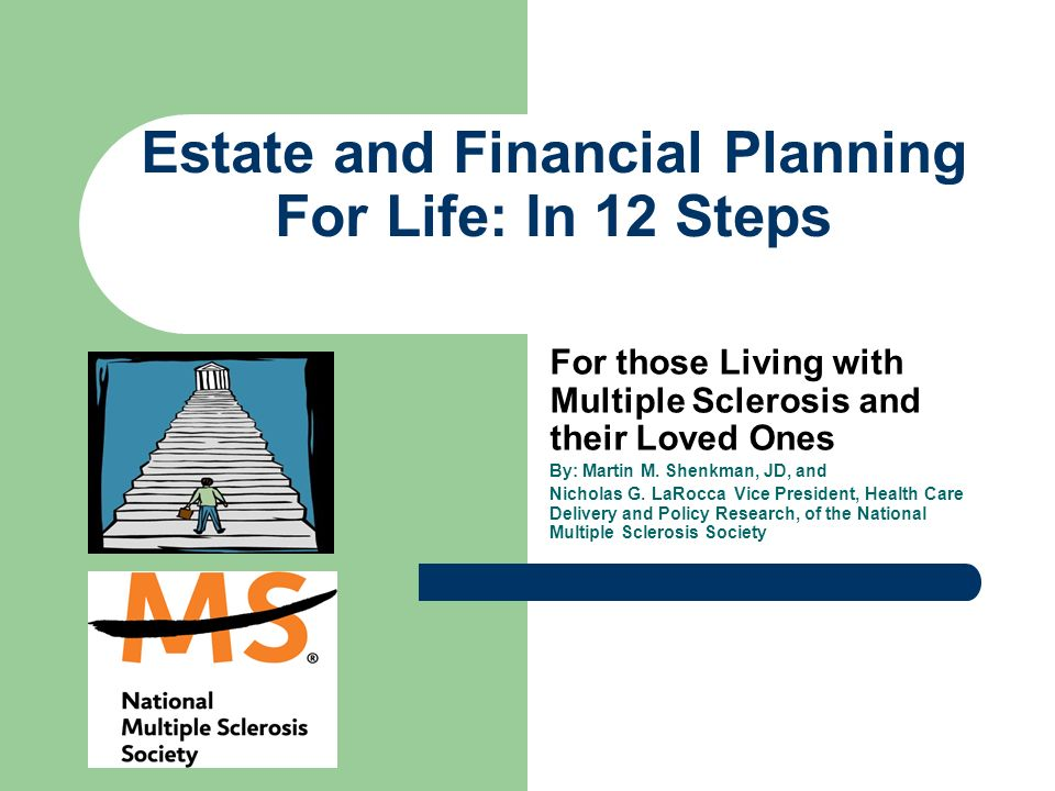 Estate and Financial Planning For Life: In 12 Steps For those Living with Multiple Sclerosis and their Loved Ones By: Martin M. Shenkman, JD, and Nich