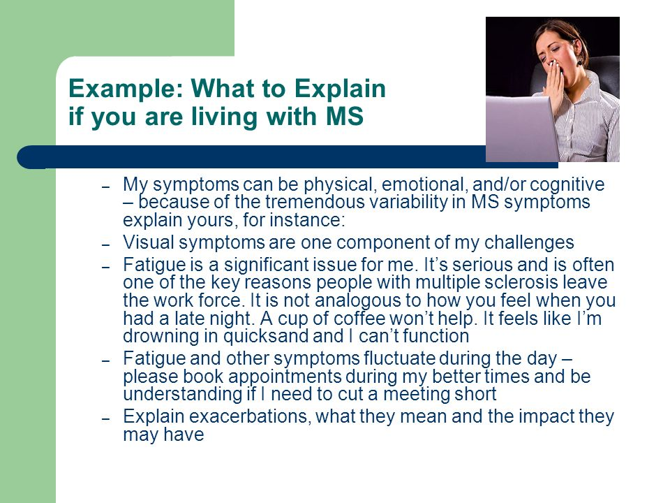 Example: What to Explain if you are living with MS – My symptoms can be physical, emotional, and/or cognitive – because of the tremendous variability