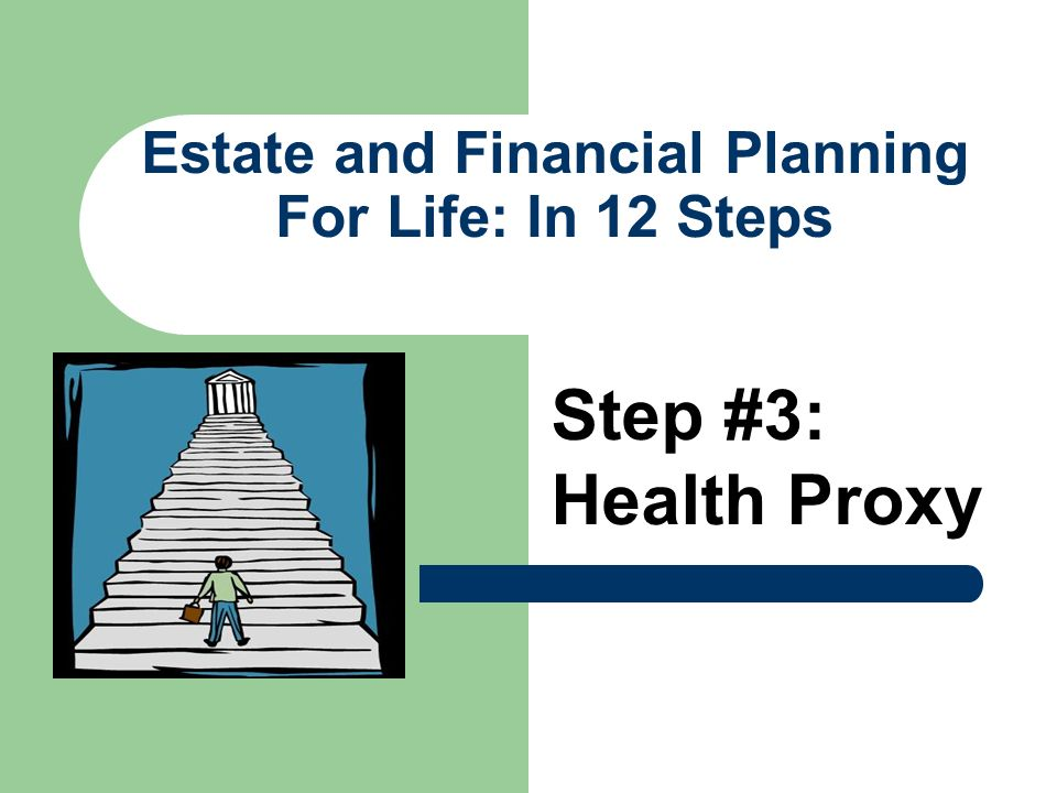 Estate and Financial Planning For Life: In 12 Steps Step #3: Health Proxy