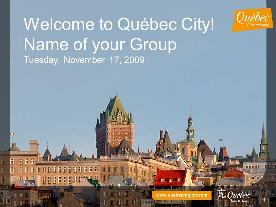 11 Welcome to Québec City! Name of your Group Tuesday, November 17, 2009