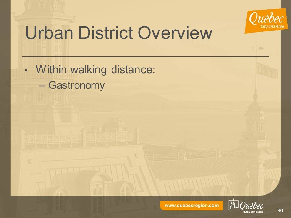 40 Urban District Overview Within walking distance: –Gastronomy