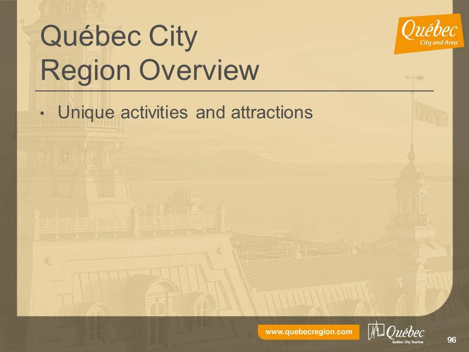96 Québec City Region Overview Unique activities and attractions