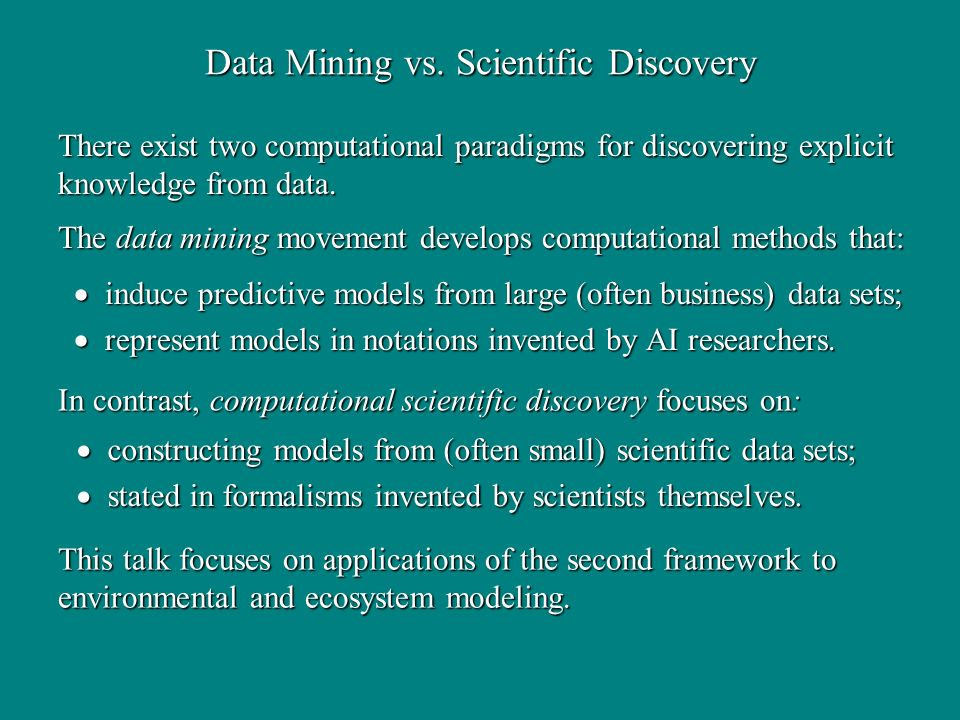 Data Mining vs. Scientific Discovery induce predictive models from large (often business) data sets; induce predictive models from large (often busine