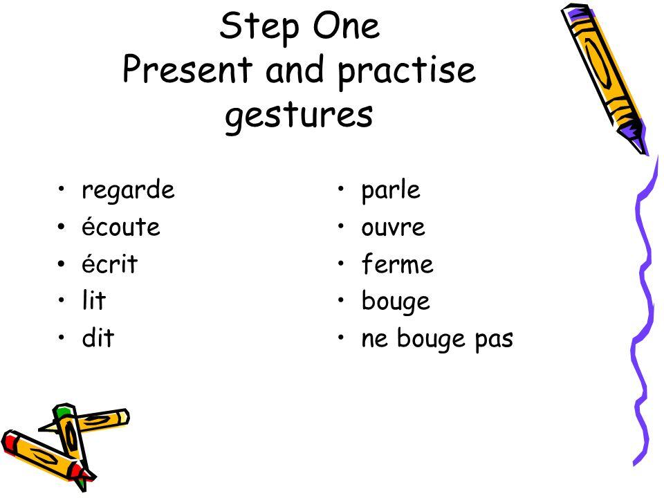 Step One Present and practise gestures regarde é coute é crit lit dit parle ouvre ferme bouge ne bouge pas