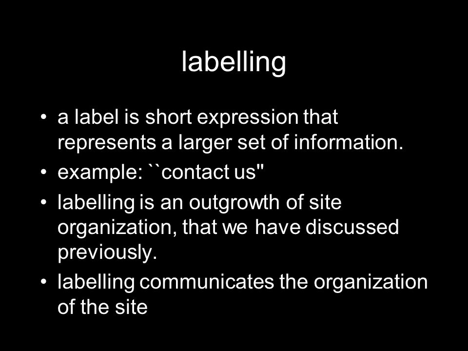 Why bother we need to guess at how users respond to a label users will not spend much time interpreting the label appropriate tone, no ``hot , cool , `stuff should reflect thinking of the user, not of the owner it is easy to have unplanned labelling