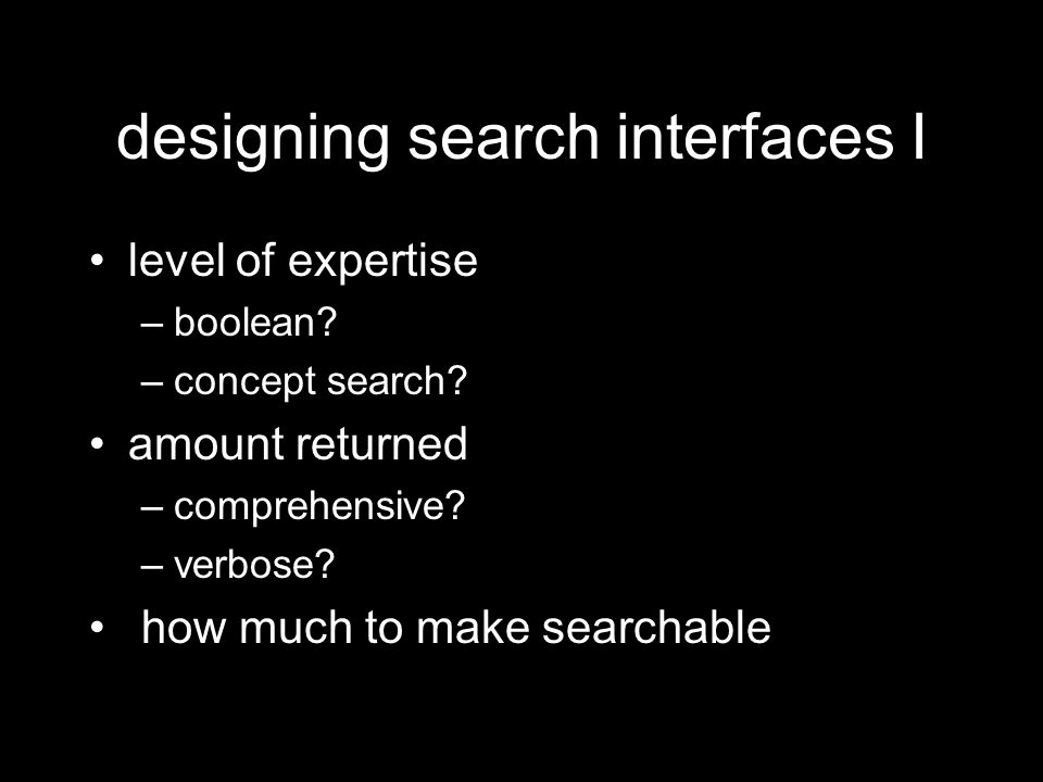 designing search interfaces I level of expertise –boolean.