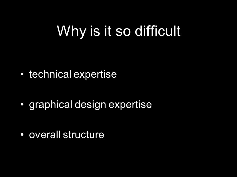 Why is it so difficult technical expertise graphical design expertise overall structure