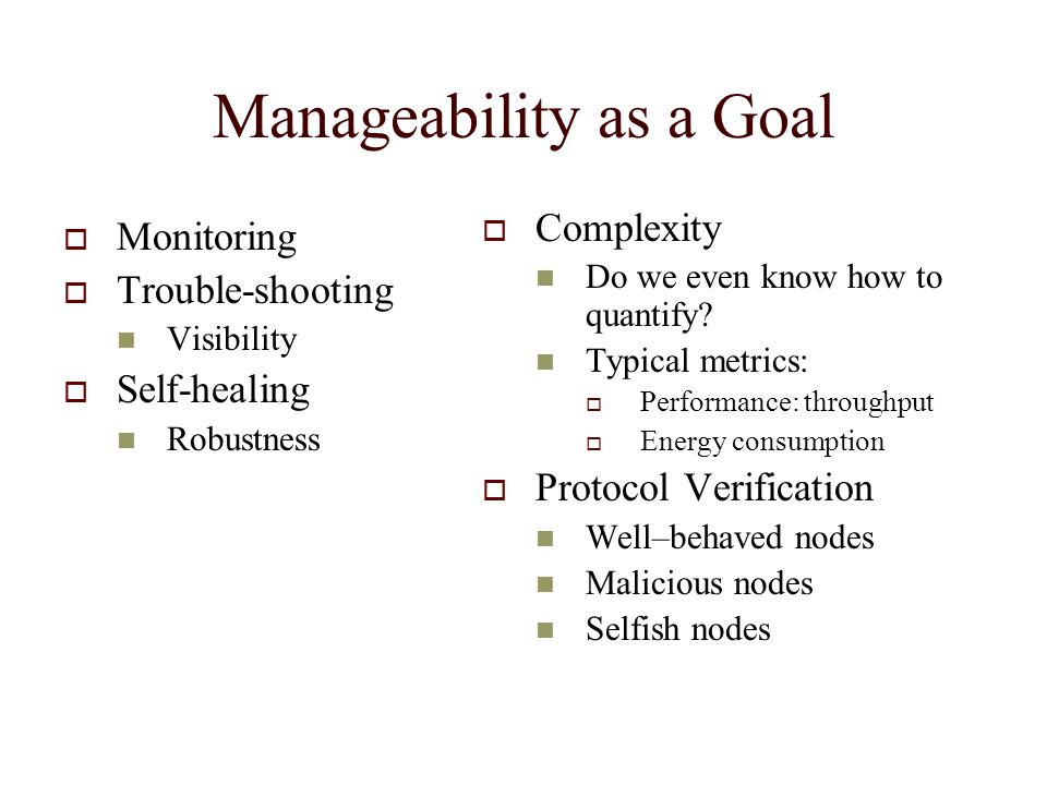 Manageability as a Goal Monitoring Trouble-shooting Visibility Self-healing Robustness Complexity Do we even know how to quantify.