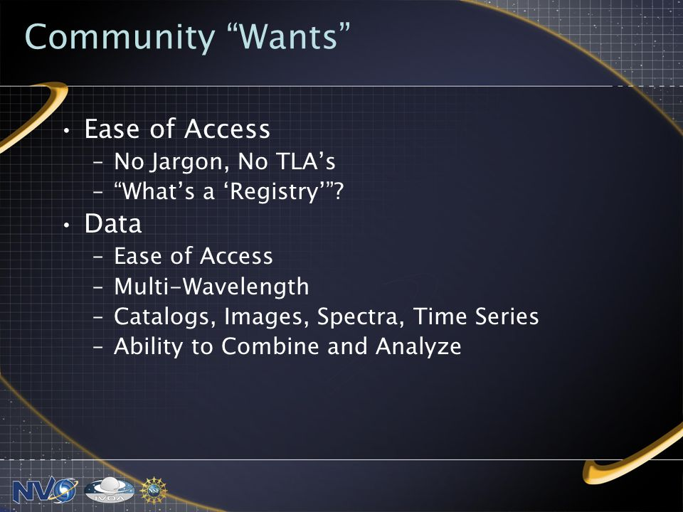 Community Wants Ease of Access –No Jargon, No TLAs –Whats a Registry.
